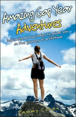Amazing Gap Year Adventures: Inspirational True Stories from the Backpacking Trail
