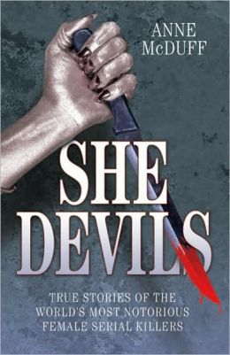 She Devils: True Stories of the World's Most Notorious Female Serial Killers