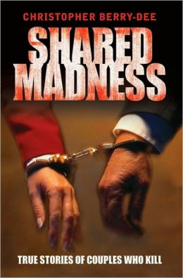 Shared Madness: True Stories of Couples Who Kill