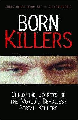Born Killers: Childhood Secrets of the World's Deadliest Serial Killers