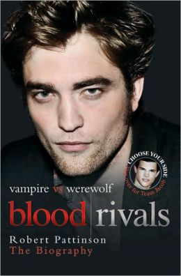 Blood Rivals: Vampire vs. Werewolf: Robert Pattinson and Taylor Lautner: The Biography