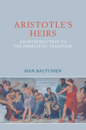 The Peripatetics: Aristotle's Heirs 322BCE-200CE