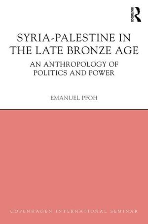 Syria-Palestine in The Late Bronze Age: An Anthropology of Politics and Power