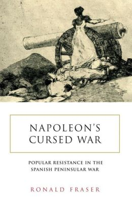 Napoleon's Cursed War: Popular Resistance in the Spanish Peninsular War