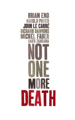 Not One More Death John le Carre, Richard Dawkins, Brian Eno and Michel Faber