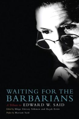 Waiting for the Barbarians: A Tribute to Edward Said