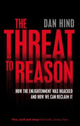 The Threat to Reason: How the Enlightenment Was Hijacked and How We Can Reclaim It