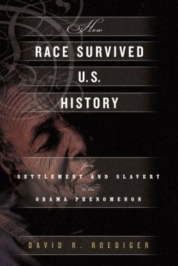 How Race Survived US History: From the American Revolution to the Present