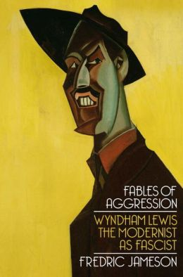 Fables of Aggression: Wyndham Lewis, the Modernist as Fascist, New Edition