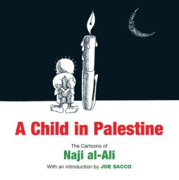 A Child in Palestine: Cartoons of Naji al-Ali