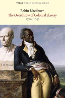 The Overthrow of Colonial Slavery: 1776-1848