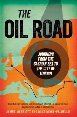 The Oil Road: Travels from the Caspian to the City
