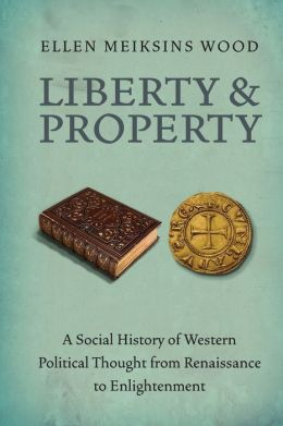 Liberty and Property: A Social History of Western Political Thought from the Renaissance to Enlightenment