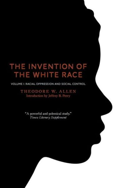 The Invention of the White Race, Volume 1: Racial Oppression and Social Control