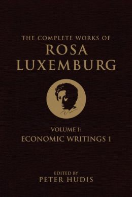 The Complete Works of Rosa Luxemburg: Volume I: Economic Writings I