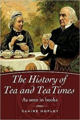 The History of Tea And Tea Times: As Seen In Books