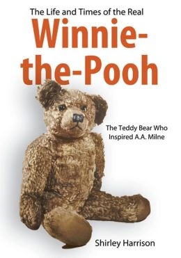 The Life and Times of the Real Winnie-the-Pooh: The Bear Who Inspired A.A. Milne