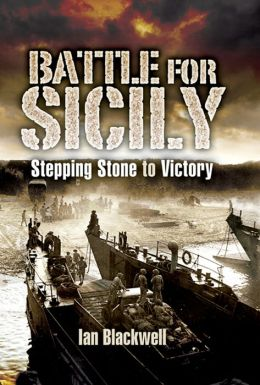 The Battle for Sicily: Stepping Stone to Victory