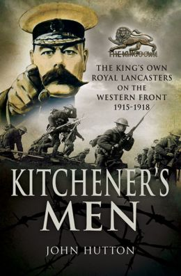 Kitchener's Men: The King's Own Royal Lancasters on the Western Front 1915-18
