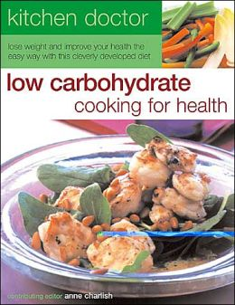 Low Carbohydrate Cooking for Health (Kitchen Doctor Series)