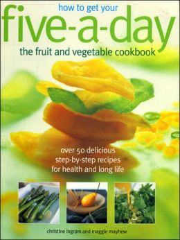 How to Get Your Five-A-Day: Over 50 Delicious Step-by-Step Recipes for Health and Long Life
