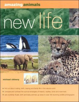 Amazing Animals: New Life: Mating, Conception, Birth and Rearing the Young