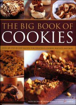 Big Book of Cookies: Over 100 Step-by-Step Recipes for Delicious Cookies, Biscuits, Brownies and Bars