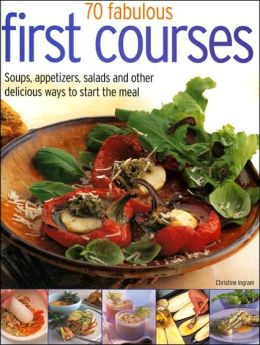 50 Fabulous First Courses: Simple and Delicious Ways to Start the Meal