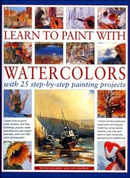Learn to Paint with Watercolors: Learn how to Paint Trees, Flowers, Still Lifes, Buildings, People, Water and Skies through Taught Example, with over 800 Colour Photographs