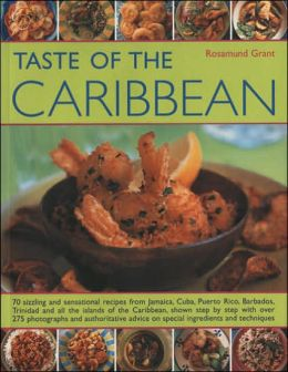 Taste of the Caribbean: 70 Sizzling and Sensational Recipes from Jamaica, Cuba, Puerto Rico, Barbados, Trinidad and All the Islands of the Caribbean, Shown Step by Step with over 275 Photographs and Authoritative Advice on Special Ingredients and Techniqu