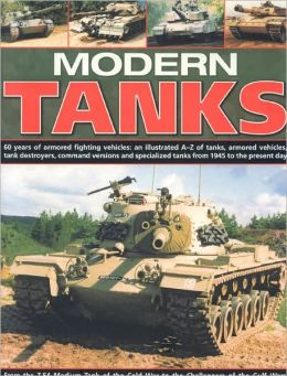 Modern Tanks: 60 Years of Armoured Fighting Vehicles: an Illustrated A-Z of Tanks, Armoured Vehicles, Tank Destroyers, Command Versions and Specialized Tanks from 1945 to the Present Day