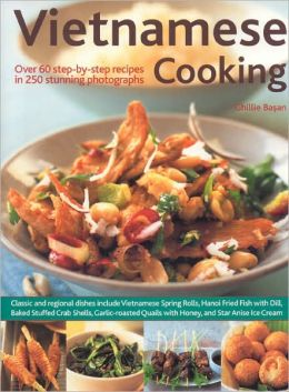 Vietnamese Cooking: Over 60 Step-by-Step Recipes in 250 Stunning Photograph