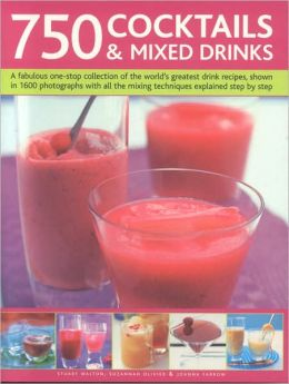 750 Cocktails and Mixed Drinks: Everything a home bartender needs to know with 750 classic drinks and hot new combinations; The ultimate guide to classic mixes, coolers, breezers, blended drinks, smoothies and juices, with 1400 color photographs