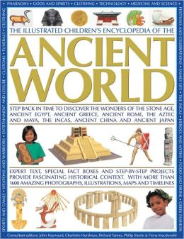 The Illustrated Children's Encyclopedia of the Ancient World: Step back in time to discover the wonders of the Stone Age, Ancient Egypt, Ancient Greece, Ancient Rome, the Aztec and Maya, the Incas, Ancient China and Ancient Japan; With 120 fantastic step-