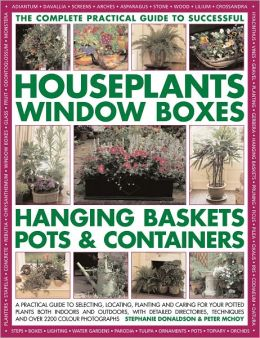 Complete Practical Guide to Successful Houseplants, Window Boxes, Hanging Baskets, Pots & Containers