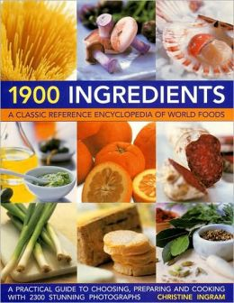 1900 Ingredients: A Classic Reference Encyclopedia of World Foods