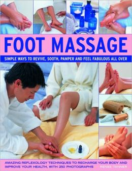 Foot Massage: Amazing reflexology techniques to recharge your body and improve your health, with 240 colour photographs