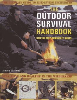 The Outdoor Survival Handbook Step-By-Step Bushcraft Skills: The ultimate guide to life-saving techniques