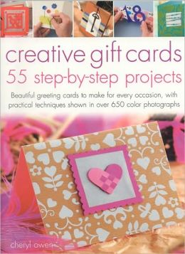 Creative Gift Cards: 55 Step-by-Step Projects