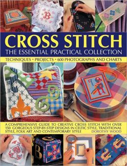 Cross Stitch: The Essential Practical Collect