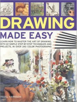 Drawing Made Easy: Learn how to master the art of drawing with step-by-step techniques and projects, in 150 color photographs