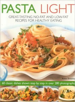 Pasta Light: Great-Tasting No-Fat and Low-Fat Recipes for Healthy Eating. 60 Classic Dishes in 300 Colourful Step-by-Step Photographs