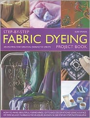 Step-by-Step Fabric Dyeing Project Book: How to make beautiful furnishing, gifts and decorations using a range of dyeing and marbling techniques shown in 280 step-by-step photographs