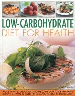 Low Carbohydrate Cooking for Health: Lose Weight and Imprive Your Health the Easy Way with This Cleverly Developed diet