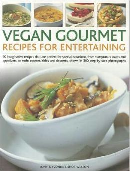Vegan Gourmet: Recipes for Entertaining: 90 imaginative recipes that are perfect for dinner parties, from sumptuous soups and appetizers to main courses, sides and desserts, shown in 300 step-by-step photographs