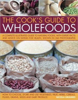 Cook's Guide to Wholefoods: The definitive illustrated guide to the essential healing foods