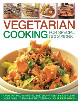 Vegetarian Cooking for Special Occasions: Over 140 imaginative recipes shown step by step with more than 170 stunning photographs