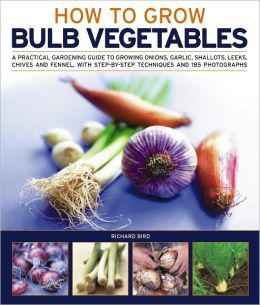 How to Grow Bulb Vegetables Richard Bird