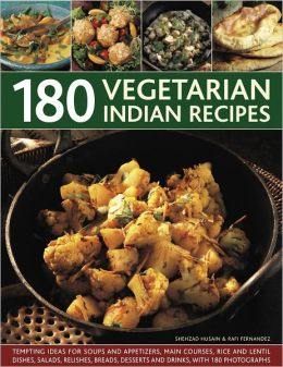 180 Vegetarian Indian Dishes: Tempting ideas for soups and appetizers, main courses, rice and lentil dishes, salads, relishes, breads, desserts and drinks with 180 photographs