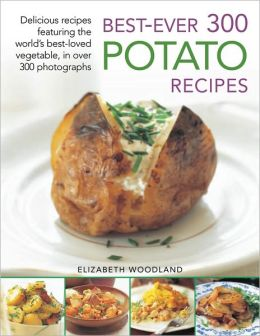 Best-Ever 300 Potato Recipes: Delicious recipes featuring the world's best-loved vegetable, in over 300 photographs